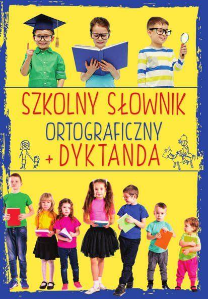 Szkolny słownik ortograficzny + Dyktanda - Ewa Stolarczyk, Sylwia Stolarczyk, Iwona Czarkowska