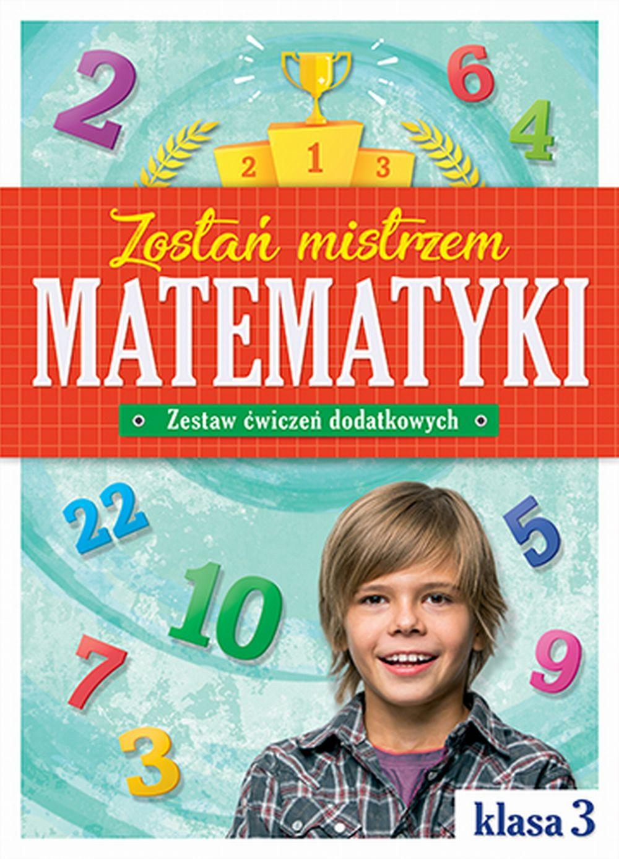 Zostań mistrzem matematyki - zestaw ćwiczeń dodatkowych. Klasa 3 Szkoła podstawowa Matematyka