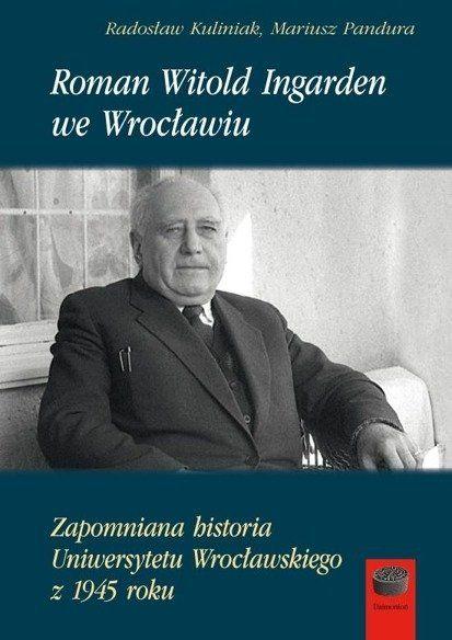 Roman Witold Ingarden we Wrocławiu - Radosław Kuliniak, Mariusz Pandura