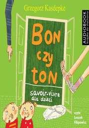 Bon czy ton. Savoir- vivre dla dzieci. Wydanie 2 - Audiobook.