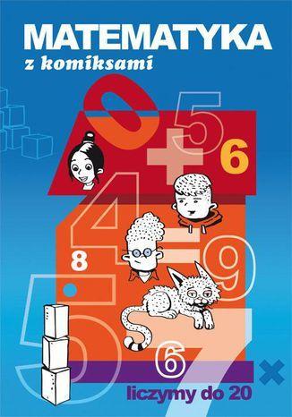 Matematyka z komiksami Liczymy do 20 - Ebook.