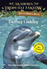 Akademia Tropicieli Faktów. Delfiny i rekiny. Magiczny domek na drzewie - Mary Pope Osborne, Boyce Natalie Pope