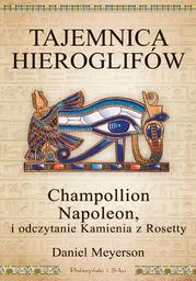 Tajemnica hieroglifów. Champollion, Napoleon i odczytanie Kamienia z Rosetty - Ebook.