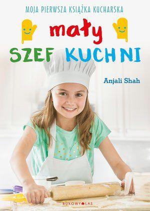 Mały szef kuchni. Moja pierwsza książka kucharska ZAKŁADKA DO KSIĄŻEK GRATIS DO KAŻDEGO ZAMÓWIENIA