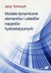 Modele dynamiczne elementów i układów napędów hydrostatycznych ZAKŁADKA DO KSIĄŻEK GRATIS DO KAŻDEGO ZAMÓWIENIA