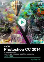 Adobe Photoshop CC 2014. Kurs video. Poziom pierwszy. Najlepsze techniki obróbki obrazów .