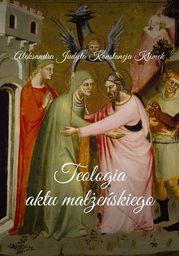 Teologia aktu małżeńskiego - Ebook.