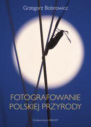 Fotografowanie polskiej przyrody ZAKŁADKA DO KSIĄŻEK GRATIS DO KAŻDEGO ZAMÓWIENIA