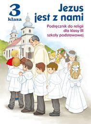 Religia Jezus jest z nami podręcznik dla klasy 3 szkoły podstawowej AZ-13-01/12-KI-4/13 ZAKŁADKA DO KSIĄŻEK GRATIS DO KAŻDEGO ZAMÓWIENIA