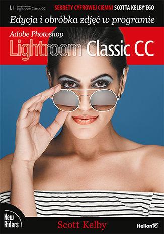Sekrety cyfrowej ciemni Scotta Kelby''ego. Edycja i obróbka zdjęć w programie Adobe Photoshop Lightroom Classic CC - dostawa GRATIS!.