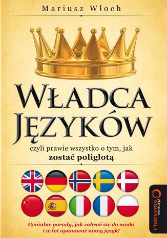 Władca Języków, czyli prawie wszystko o tym, jak zostać poliglotą. Książka z autografem - dostawa GRATIS!.