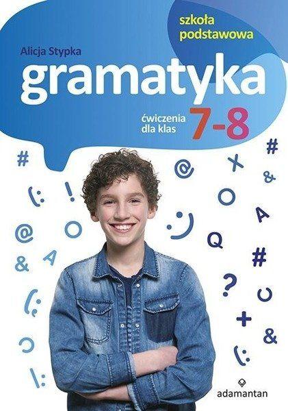 Gramatyka. Ćwiczenia dla klas 7-8 SP ADAMANTAN - Alicja Stypka