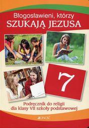 Religia błogosławieni którzy szukają Jezusa podręcznik dla klasy 7 szkoły podstawowej AZ-3-01/13 ZAKŁADKA DO KSIĄŻEK GRATIS DO KAŻDEGO ZAMÓWIENIA
