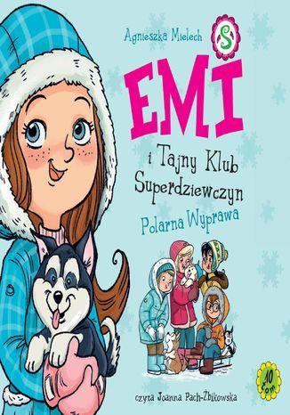 Emi i Tajny Klub Superdziewczyn. Tom 10. Polarna wyprawa - Audiobook.