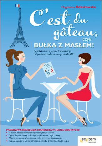 C''est du g teau, czyli bułka z masłem! Repetytorium z języka francuskiego od poziomu podstawowego do b1/b2 - dostawa GRATIS!.
