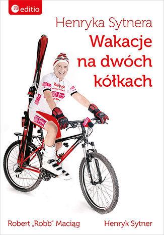 Henryka Sytnera Wakacje na Dwóch Kółkach - dostawa GRATIS!.