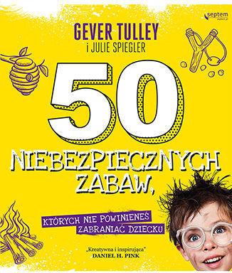 50 niebezpiecznych zabaw, których nie powinieneś zabraniać dziecku - dostawa GRATIS!.