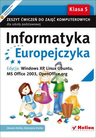 Informatyka Europejczyka. Zeszyt ćwiczeń do zajęć komputerowych dla szkoły podstawowej, kl. 5. Edycja: Windows XP, Linux Ubuntu, MS Office 2003, OpenOffice.org (Wydanie II) - dostawa GRATIS!.