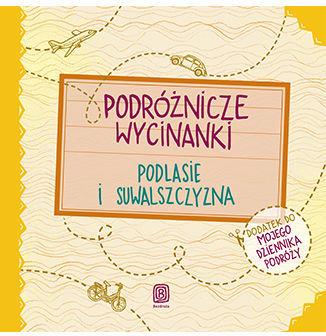 Podróżnicze wycinanki. Podlasie i Suwalszczyzna. Wydanie 1 - Ebook.