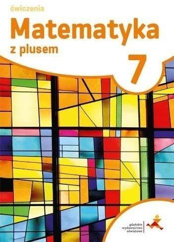 Matematyka SP 7 Z Plusem ćwiczenia w.2017 GWO - M. Dobrowolska, M. Jucewicz, M. Karpiński