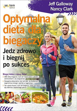 Optymalna dieta dla biegaczy. Jedz zdrowo i biegnij po sukces - dostawa GRATIS!.