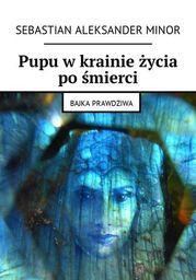 Pupu w krainie życia po śmierci - Ebook.