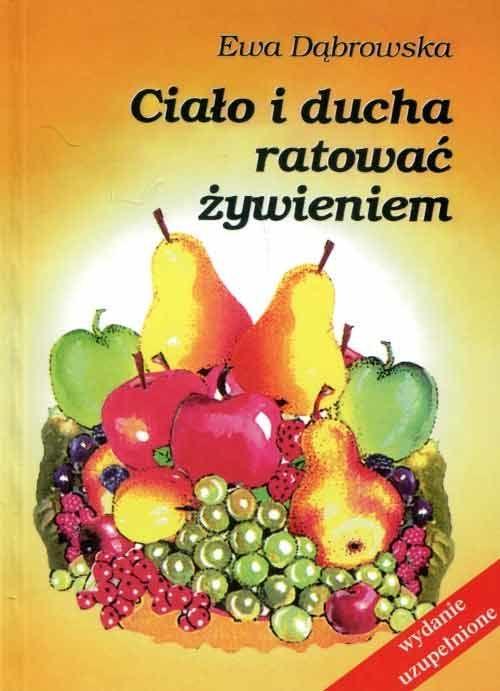 Ciało i ducha ratować pożywieniem  dr Ewa Dąbrowska