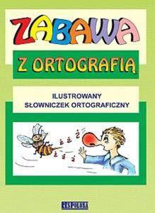 Zabawa z ortografią- Ilustrowany słowniczek ortograficzny