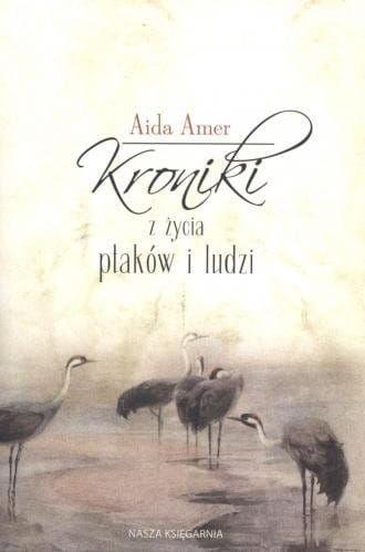 Kroniki z życia ptaków i ludzi - Aida Amer