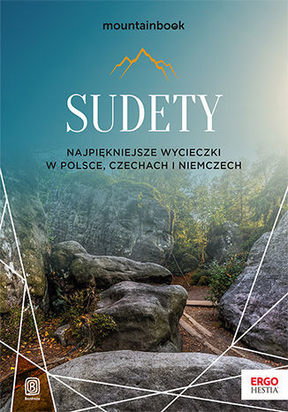 Sudety. Najpiękniejsze wycieczki w Polsce, Czechach i Niemczech. Wydanie 1 - dostawa GRATIS!.