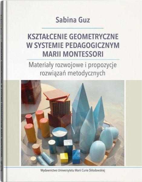 Kształcenie geometryczne w systemie pedagogicznym Marii Montessori ZAKŁADKA DO KSIĄŻEK GRATIS DO KAŻDEGO ZAMÓWIENIA