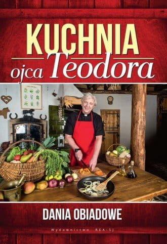 Kuchnia ojca Teodora Dania obiadowe - Teodor Stępień