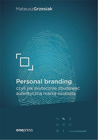 Personal branding, czyli jak skutecznie zbudować autentyczną markę osobistą - dostawa GRATIS!.