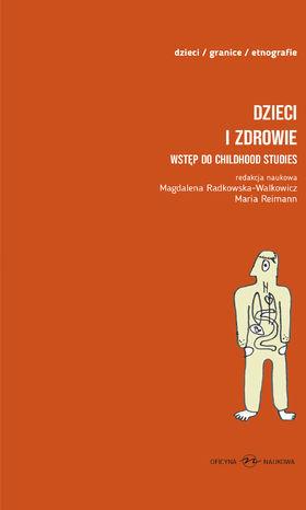 Dzieci i zdrowie. Wstęp do childhood studies , t.1, Książka dla dzieci , t.2 - Ebook.
