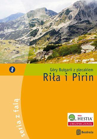 Riła i Pirin. Góry Bułgarii z plecakiem. Wydanie 1 - dostawa GRATIS!.