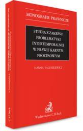 Studia z zakresu problematyki intertemporalnej w prawie karnym procesowym ZAKŁADKA DO KSIĄŻEK GRATIS DO KAŻDEGO ZAMÓWIENIA