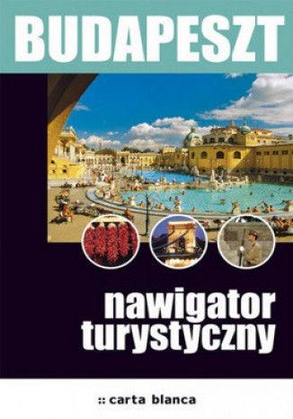 Budapeszt. Nawigator turystyczny - dostawa GRATIS!.