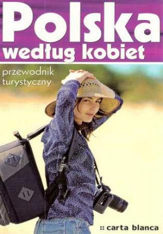 Polska według kobiet. Przewodnik turystyczny - dostawa GRATIS!.