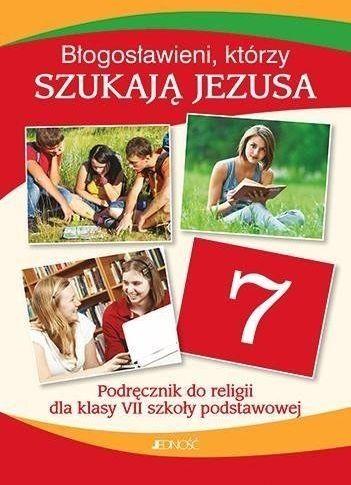 Religia. Szkoła podstawowa klasa 7. Błogosławieni, którzy szukają Jezusa. Podręcznik. Jedność - Elżbieta Kondrak, Krzysztof Mielnicki