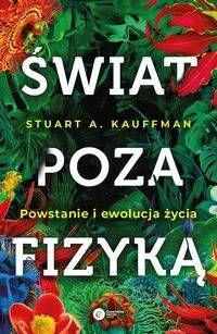 Świat poza fizyką. Powstanie i ewolucja życia - Stuart A. Kauffman