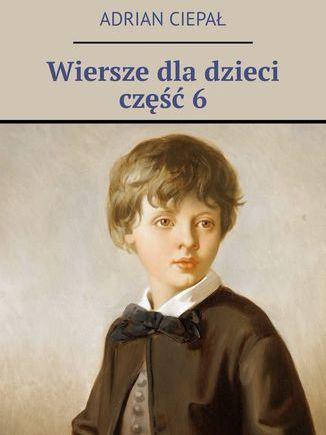 Wiersze dla dzieci. Część 6 - Ebook.