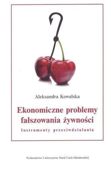 Ekonomiczne problemy fałszowania żywności - Aleksandra Kowalska