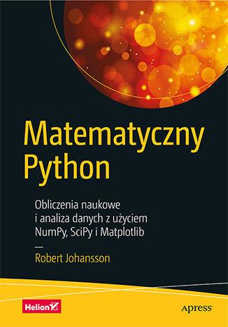 Matematyczny Python. Obliczenia naukowe i analiza danych z użyciem NumPy, SciPy i Matplotlib - dostawa GRATIS!.