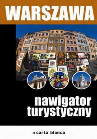 Warszawa. Nawigator turystyczny - dostawa GRATIS!.