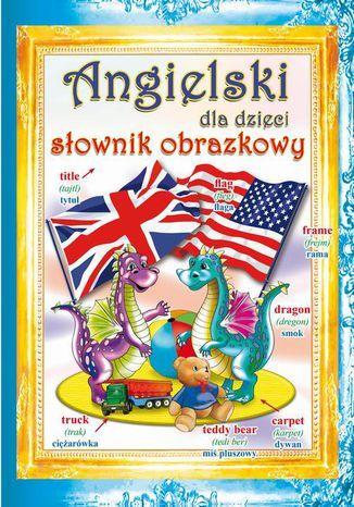 Angielski dla dzieci Słownik obrazkowy - Ebook.