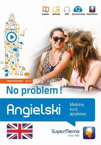 Angielski No problem! Mobilny kurs językowy (poziom zaawansowany B2-C1) - Ebook.