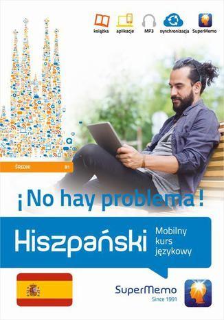 Hiszpański No hay problema! Mobilny kurs językowy (poziom średni B1) - Ebook.