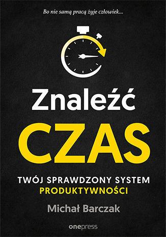 Znaleźć czas. Twój sprawdzony system produktywności - dostawa GRATIS!.