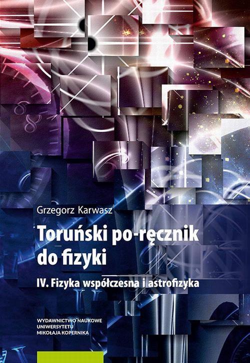 Toruński po-ręcznik do fizyki. IV. Fizyka współczesna i astrofizyka - Grzegorz Karwasz - ebook