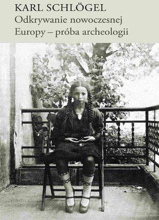 Odkrywanie nowoczesnej Europy - próba archeologii - Ebook.